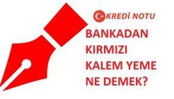 Kırmızı Kalem Yemiş Olanlara Kredi Veren Bankalar