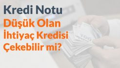 Kredi Notum Düşük, Hangi Banka Kredi Verir?